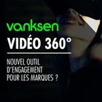 [Etude Vanksen] Vidéo 360°: nouvel outil d'engagement pour les marques ?
