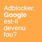 Adblocker Google Chrome: Gérald Claessens (Knewledge) explique pourquoi Google n'est pas devenu fou