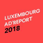 Luxembourg Ad'Report 2018: Tout savoir sur les investissements publicitaires en 2018