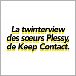 La twinterview de Ludivine et Catherine Plessy (Keep Contact)