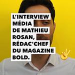 L'interview Média de Mathieu Rosan, Rédacteur en chef de BOLD Magazine