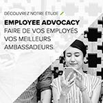[Employee Advocacy] Comment faire de vos employés vos meilleurs ambassadeurs?